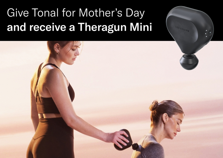 This Mother's Day, give Mom the gift of strength. Purchase Tonal by Saturday, May 8th and receive a Theragun Mini just in time for Mother's Day.