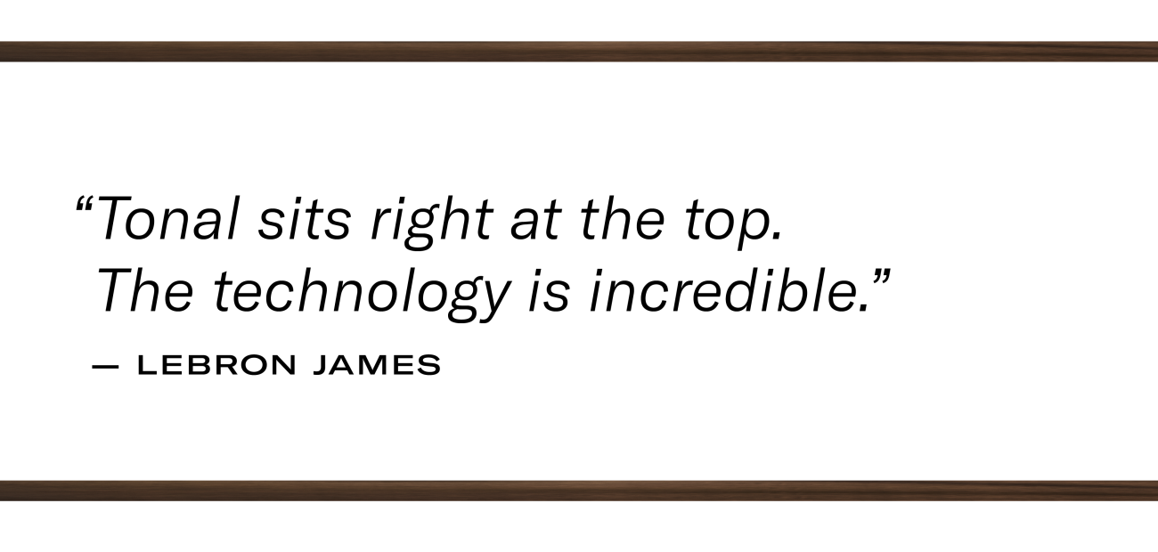"""LeBron James quote that states: """"Tonal sits right at the top. The technology is incredible."""""""